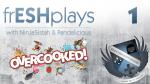 frESHplays | Overcooked Episode 1